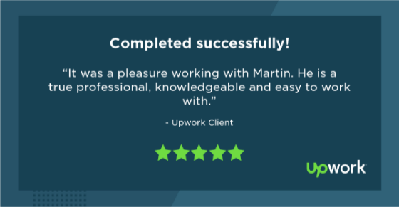 """Five-star Upwork review reading """"It was a pleasure working with Martin. He is a true professional, knowledgeable and easy to work with."""""""