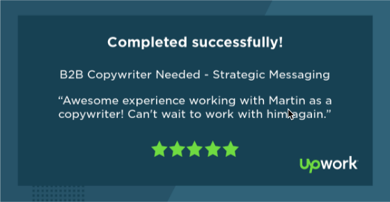 """Five-star Upwork review reading """"Awesome experience working with Martin as a copywriter! Can't wait to work with him again."""""""